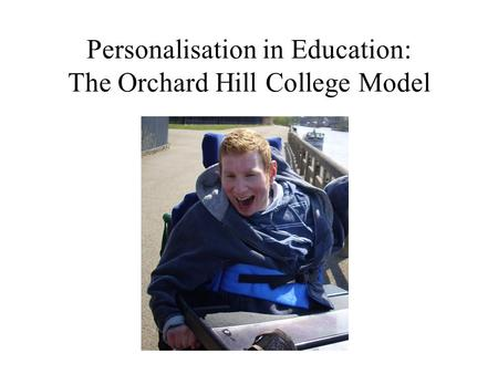 Personalisation in Education: The Orchard Hill College Model.