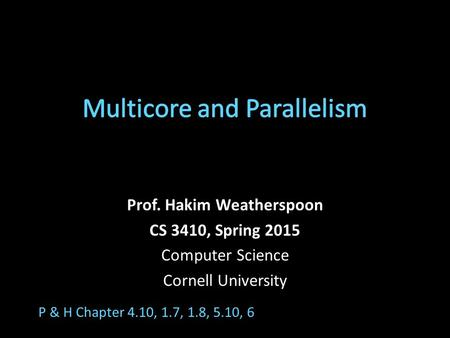 Prof. Hakim Weatherspoon CS 3410, Spring 2015 Computer Science Cornell University P & H Chapter 4.10, 1.7, 1.8, 5.10, 6.