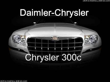 Daimler-Chrysler Chrysler 300c Chrysler 300c Introduced Chrysler 300C its been known for excellent dynamic performance and elegant atmosphere exterior.