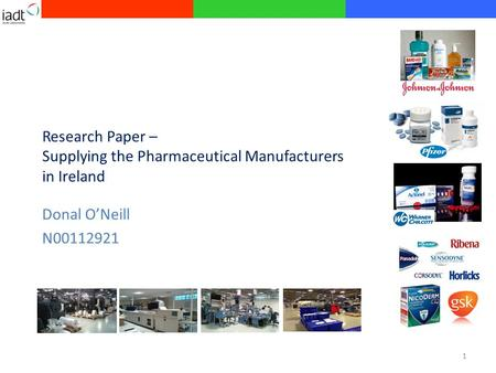 Research Paper – Supplying the Pharmaceutical Manufacturers in Ireland Donal O'Neill N00112921 1.
