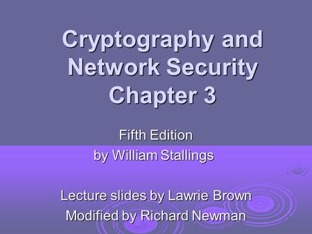 Cryptography and Network Security Chapter 3 Fifth Edition by William Stallings Lecture slides by Lawrie Brown Modified by Richard Newman.