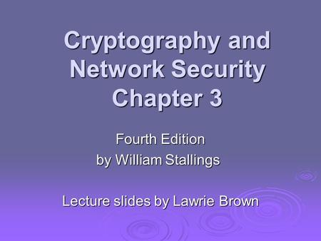 Cryptography and Network Security Chapter 3 Fourth Edition by William Stallings Lecture slides by Lawrie Brown.