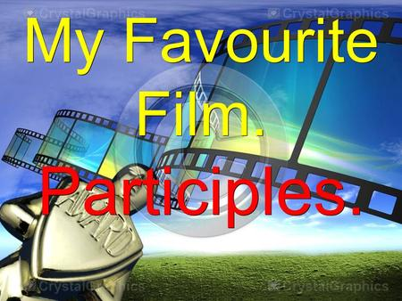 My Favourite Film. Participles.. Objectives: - to revise the vocabulary connected with the theme; - to practice the vocabulary in exercises; - to revise.