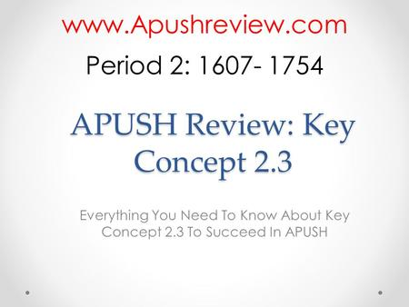 APUSH Review: Key Concept 2.3 Everything You Need To Know About Key Concept 2.3 To Succeed In APUSH  Period 2: 1607- 1754.