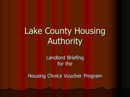 Lake County Housing Authority Landlord Briefing for the Housing Choice Voucher Program.