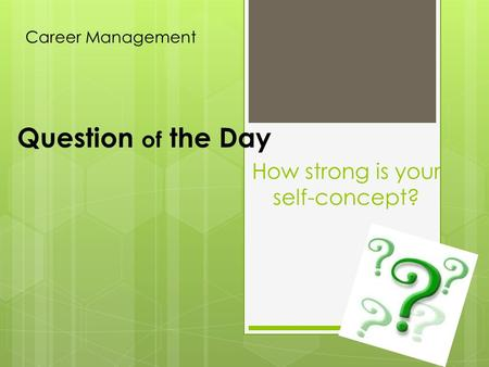 How strong is your self-concept? Career Management Question of the Day.
