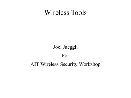 Wireless Tools Joel Jaeggli For AIT Wireless Security Workshop.