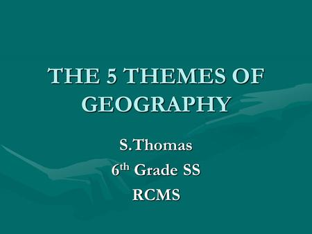 THE 5 THEMES OF GEOGRAPHY S.Thomas 6 th Grade SS RCMS.