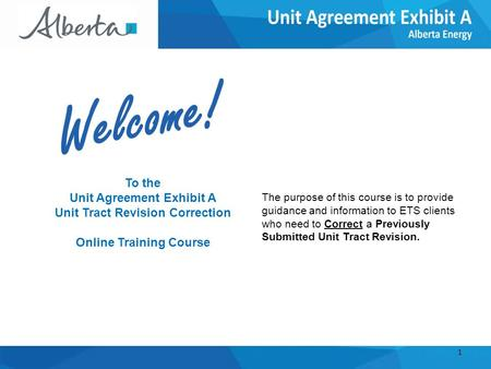 To the Unit Agreement Exhibit A Unit Tract Revision Correction Online Training Course The purpose of this course is to provide guidance and information.