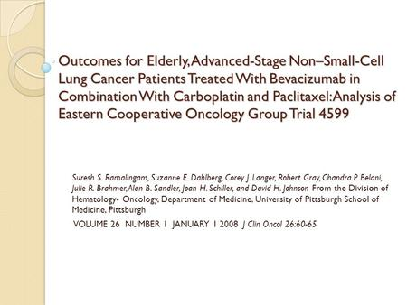 Outcomes for Elderly, Advanced-Stage Non–Small-Cell Lung Cancer Patients Treated With Bevacizumab in Combination With Carboplatin and Paclitaxel: Analysis.