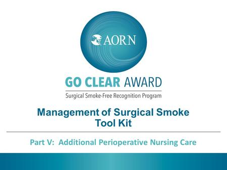 Management of Surgical Smoke Tool Kit Part V: Additional Perioperative Nursing Care.