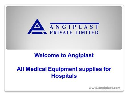Welcome to Angiplast All Medical Equipment supplies for Hospitals.