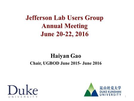 Jefferson Lab Users Group Annual Meeting June 20-22, 2016 Haiyan Gao Chair, UGBOD June 2015- June 2016 1.