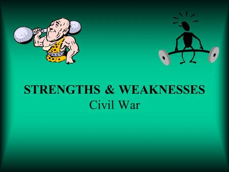 STRENGTHS & WEAKNESSES Civil War. QUESTIONS TO THINK ABOUT… WHICH SIDE… Had a larger population (more soldiers)? Had more supplies (guns, ammunition,
