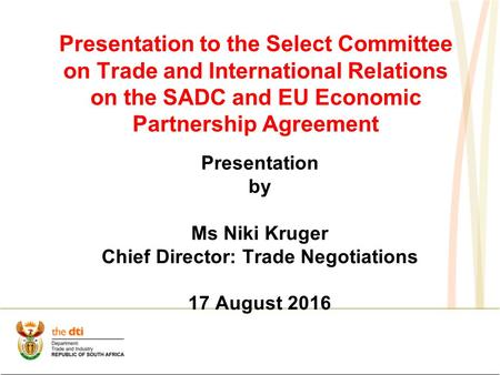 Presentation to the Select Committee on Trade and International Relations on the SADC and EU Economic Partnership Agreement Presentation by Ms Niki Kruger.