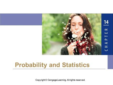 Copyright © Cengage Learning. All rights reserved. Probability and Statistics.