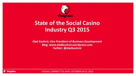 State of the Social Casino Industry Q3 2015 Elad Kushnir, Vice President of Business Development Blog:
