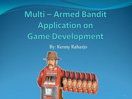 By: Kenny Raharjo 1. Agenda Problem scope and goals Game development trend Multi-armed bandit (MAB) introduction Integrating MAB into game development.