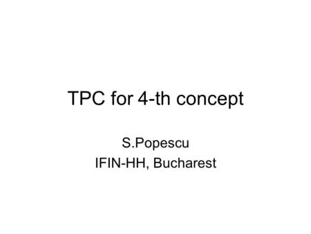 TPC for 4-th concept S.Popescu IFIN-HH, Bucharest.