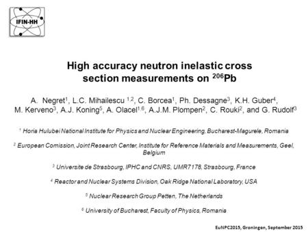 High accuracy neutron inelastic cross section measurements on 206 Pb A.Negret 1, L.C. Mihailescu 1,2, C. Borcea 1, Ph. Dessagne 3, K.H. Guber 4, M. Kerveno.