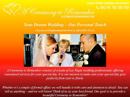 Your Dream Wedding – Our Personal Touch A Ceremony to Remember consists of a team of Las Vegas wedding professionals offering customized services for your.