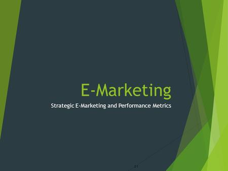 E-Marketing Strategic E-Marketing and Performance Metrics 2-1.