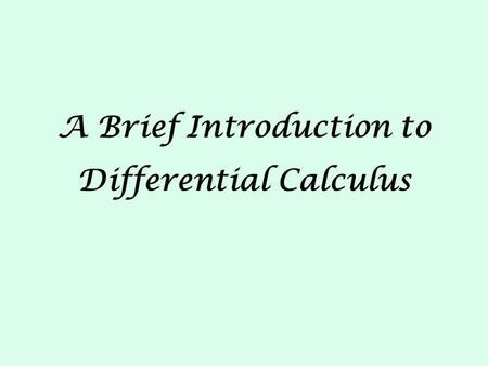 A Brief Introduction to Differential Calculus. Recall that the slope is defined as the change in Y divided by the change in X.