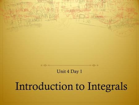 Introduction to Integrals Unit 4 Day 1. Do Now  Write a function for which dy / dx = 2 x.  Can you think of more than one?
