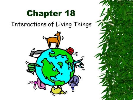 Chapter 18 Interactions of Living Things. Section 18.1 Living vs. Nonliving.