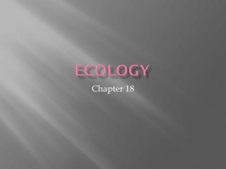 Chapter 18.  The biosphere consists of all life on Earth and all parts of the Earth in which life exists, including land, water, and the atmosphere.