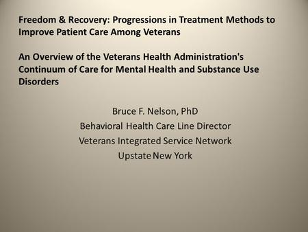 Freedom & Recovery: Progressions in Treatment Methods to Improve Patient Care Among Veterans An Overview of the Veterans Health Administration's Continuum.