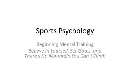 Sports Psychology Beginning Mental Training Believe in Yourself, Set Goals, and There's No Mountain You Can't Climb.
