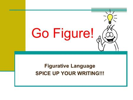 Go Figure! Figurative Language SPICE UP YOUR WRITING!!!