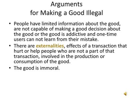 Arguments for Making a Good Illegal People have limited information about the good, are not capable of making a good decision about the good or the good.
