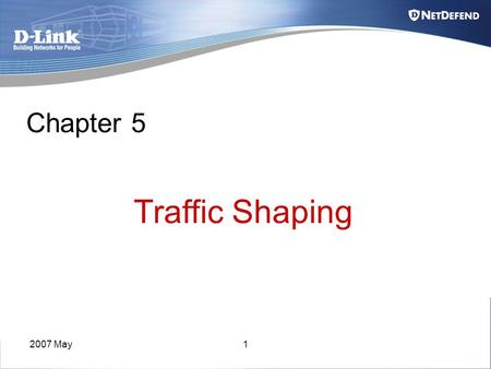 2007 May1 Chapter 5 Traffic Shaping. 2007 May2 Traffic shaping Algorithm Two predominant methods for shaping traffic existing: 1. Token bucket Reference.