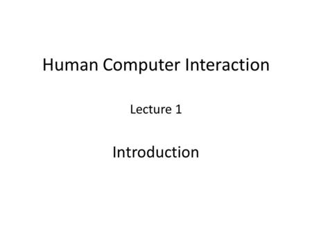 Human Computer Interaction Lecture 1 Introduction.