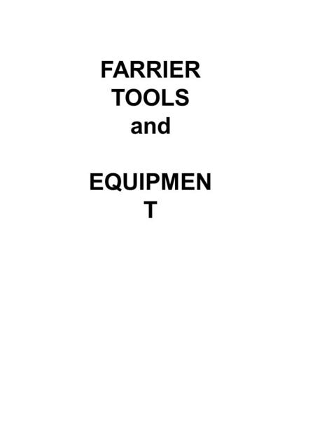 FARRIER TOOLS and EQUIPMEN T. HOOF STAND Holds the hoof up so the farrier can work on it. FARRIER TOOL BOX.