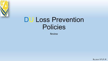 DU Loss Prevention Policies Review By your VP LP JR.