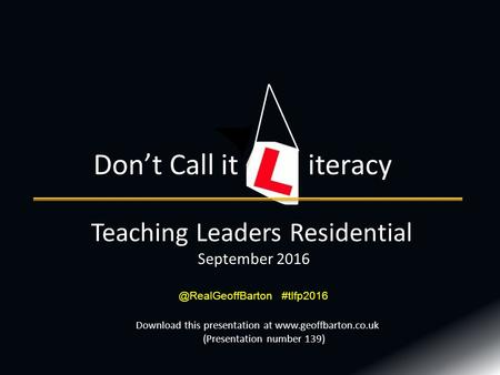 Teaching Leaders Residential September 2016 Don't Call it iteracy Download this presentation at  (Presentation number