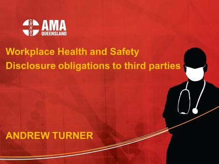 Workplace Health and Safety Disclosure obligations to third parties ANDREW TURNER.
