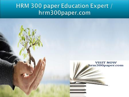 HRM 300 Entire Course And Final Guide FOR MORE CLASSES VISIT