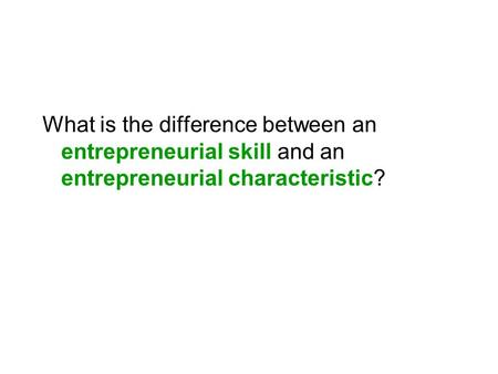 What is the difference between an entrepreneurial skill and an entrepreneurial characteristic?