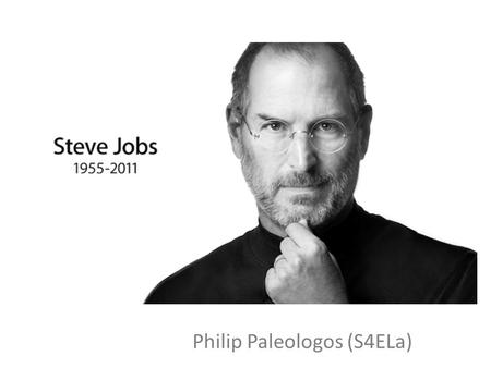 "Philip Paleologos (S4ELa). Why is Steve Jobs famous? ""… Steve was among the greatest of American innovators - brave enough to think differently, bold."