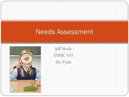 Jeff Steele EDUC 533 Dr. Pyatt Needs Assessment. The Task As the instructor/program director for the Vision Care Technology (VCT) program at SCC, it is.