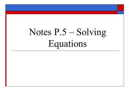 Notes P.5 – Solving Equations. I. Graphically: Ex.- Solve graphically, using two different methods. Solution – See graphing Calculator Overhead.