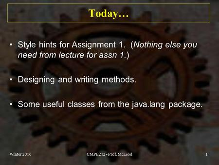 Today… Style hints for Assignment 1. (Nothing else you need from lecture for assn 1.) Designing and writing methods. Some useful classes from the java.lang.