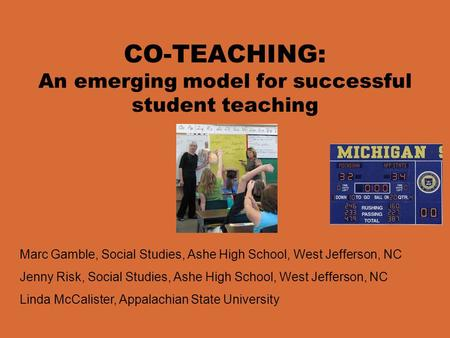 CO-TEACHING: An emerging model for successful student teaching Marc Gamble, Social Studies, Ashe High School, West Jefferson, NC Jenny Risk, Social Studies,