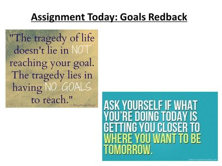 Assignment Today: Goals Redback. Mrs. Perucca's goals: Social Studies: Be more on top of late work School: Make all A's my last semester of grad school.