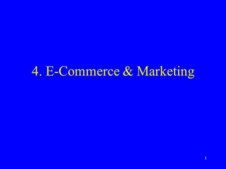 1 4. E-Commerce & Marketing. 2 Internet & Marketing Four functions of Internet: –Communications (e.g.,  ) –Information E-bulletin boards (announcements),