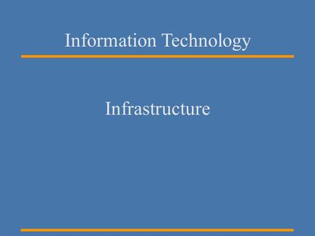 Information Technology Infrastructure. Infrastructure Scope Network & Voice Infrastructure –Data Communications –Voice Communications Server Infrastructure.